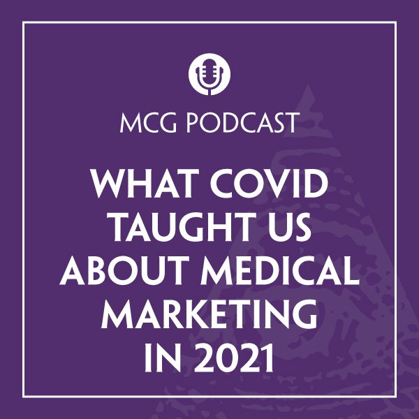 What COVID Taught Us About Medical Marketing in 2021