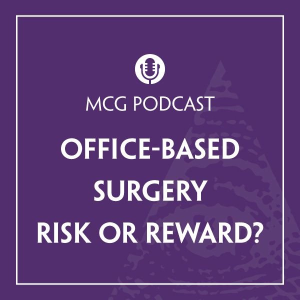 Office-Based Surgery – Risk or Reward?